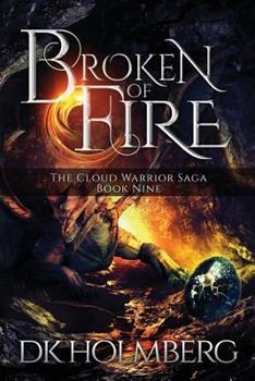 Broken of Fire - Book #9 of the Cloud Warrior Saga
