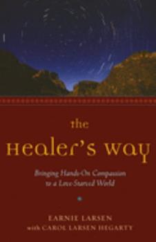 The Healer's Way: Bringing Hands-On Compassion to a Love-Starved World 1573243094 Book Cover