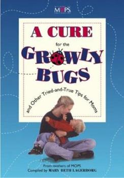 Cure for the Growly Bugs and Other Tried-and-True Tips for Moms, A 0310211352 Book Cover