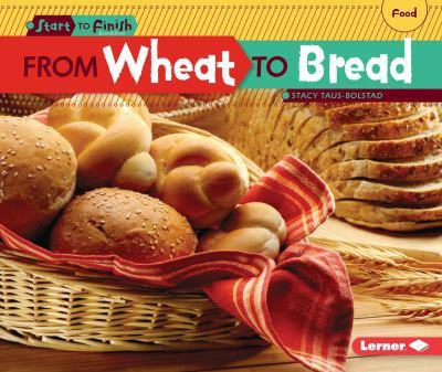 From Wheat to Bread - Book  of the Start to Finish, Second Series