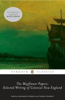 The Mayflower Papers: Selected Writings of Colonial New England