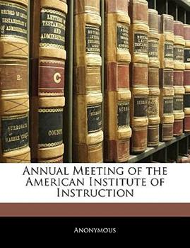 Paperback Annual Meeting of the American Institute of Instruction Book
