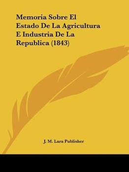 Paperback Memoria Sobre el Estado de la Agricultura E Industria de la Republica Book