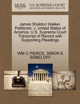 Paperback James Sheldon Walker, Petitioner, V. United States of America. U. S. Supreme Court Transcript of Record with Supporting Pleadings Book