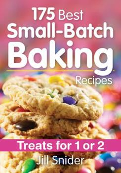 175 Best Small-Batch Baking Recipes: Treats for 1 or 2 0778805611 Book Cover