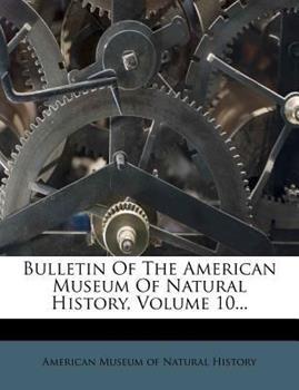 Paperback Bulletin of the American Museum of Natural History, Volume 10... Book
