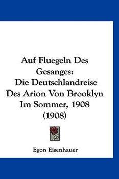Hardcover Auf Fluegeln des Gesanges : Die Deutschlandreise des Arion Von Brooklyn Im Sommer, 1908 (1908) Book