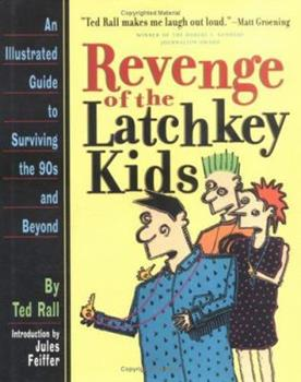 Revenge of the Latchkey Kids: An Illustrated Guide to Surviving the '90s and Beyond 0761107452 Book Cover