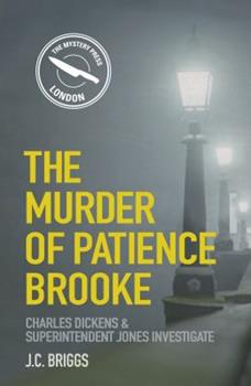 The Murder of Patience Brooke - Book #1 of the Charles Dickens & Superintendent Sam Jones