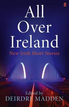 All Over Ireland: New Irish Short Stories 0571311032 Book Cover