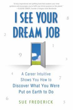 Paperback I See Your Dream Job: A Career Intuitive Shows You How to Discover What You Were Put on Earth to Do Book