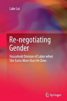 Paperback Re-Negotiating Gender: Household Division of Labor When She Earns More Than He Does Book