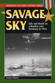 The Savage Sky : Life and Death on a Bomber over Germany in 1944 - Book  of the Stackpole Military History