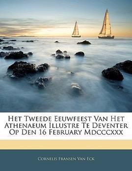 Paperback Het Tweede Eeuwfeest Van Het Athenaeum Illustre Te Deventer Op Den 16 February MDCCCXXX Book