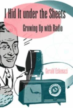 I Hid It Under the Sheets: Growing Up With Radio 082621620X Book Cover