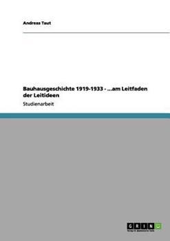Paperback Bauhausgeschichte 1919-1933 - ... Am Leitfaden der Leitideen [German] Book