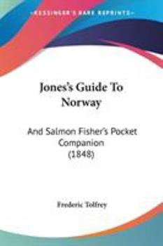 Paperback Jones's Guide To Norway: And Salmon Fisher's Pocket Companion (1848) Book