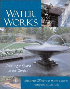 Hardcover Water Works : Creating a Splash in the Garden Book