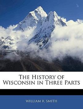 Paperback The History of Wisconsin in Three Parts Book