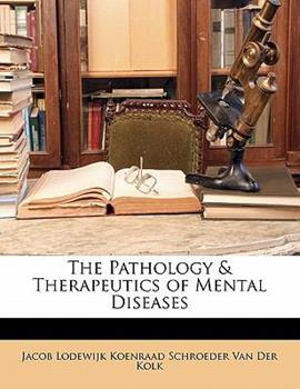 Paperback The Pathology and Therapeutics of Mental Diseases Book