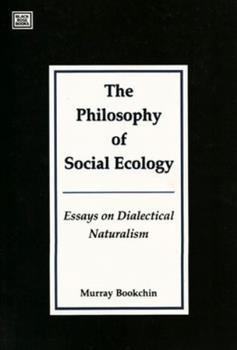 The Philosophy of Social Ecology: Essays on Dialectical Naturalism 155164018X Book Cover