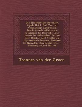 Paperback Den Nederlantsen Hovenier, Zijnde Het I. Deel Van Het Vermakelijk Land-Leven. Beschrijvende Alderhande Prin?elijke en Heerlijke Lust-Hoven en Hof-Sted Book
