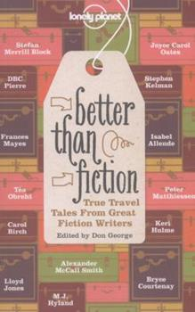 Lonely Planet Better than Fiction: True Travel Tales from Great Fiction Writers 1742205941 Book Cover
