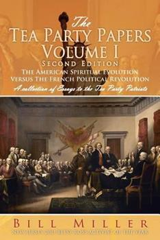 The Tea Party Papers Volume I: The American Spiritual Evolution Versus the French Political Revolution 1477154027 Book Cover