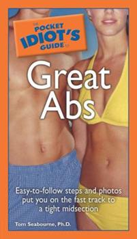The Pocket Idiot's Guide to Great Abs (Pocket Idiot's Guide) - Book  of the Pocket Idiot's Guide