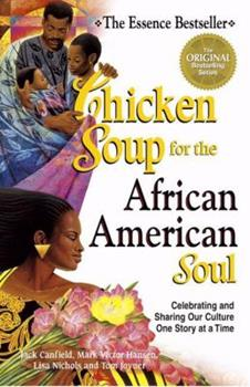 Chicken Soup for the African American Soul: Celebrating and Sharing Our Culture, One Story at a Time (Chicken Soup for the Soul)