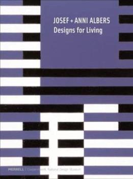 Josef + Anni Albers: Designs for Living 1858942640 Book Cover