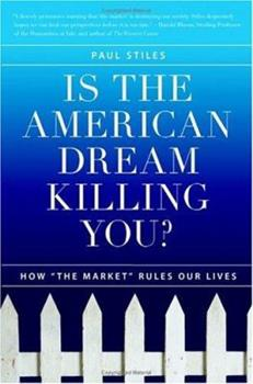 """Is the American Dream Killing You?: How """"the Market"""" Rules Our Lives 0060593784 Book Cover"""