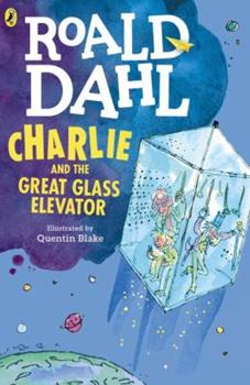 Charlie and the Great Glass Elevator: The Further Adventures of Charlie Bucket and Willy Wonka, Chocolate-Maker Extraordinaire - Book #2 of the Charlie Bucket