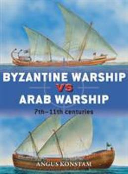 Byzantine Warship vs Arab Warship: 7th–11th centuries - Book #64 of the Duel