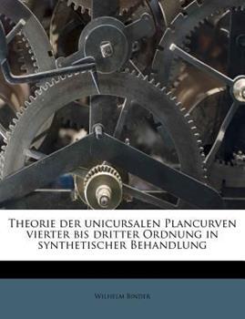 Paperback Theorie der Unicursalen Plancurven Vierter Bis Dritter Ordnung in Synthetischer Behandlung Book