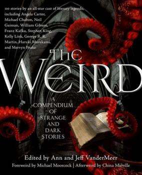 The Weird: A Compendium of Strange and Dark Stories 0765333627 Book Cover