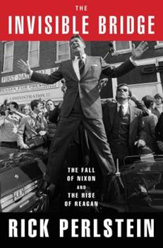 Hardcover The Invisible Bridge: The Fall of Nixon and the Rise of Reagan Book