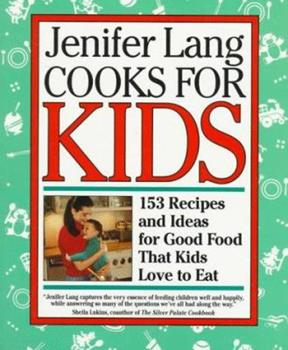 Jenifer Lang Cooks For Kids: 153 Recipes and Ideas for Good Food That Kids Love to Eat 0517584174 Book Cover