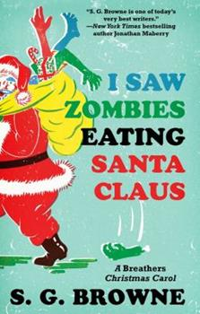 I Saw Zombies Eating Santa Claus: A Breathers Christmas Carol 147670872X Book Cover