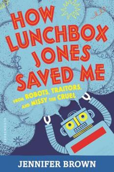 How Lunchbox Jones Saved Me from Robots, Traitors, and Missy the Cruel 1681194414 Book Cover