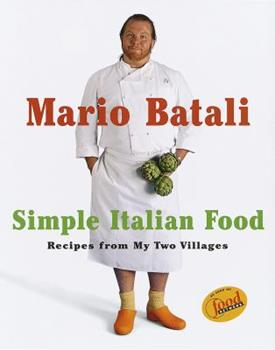 Mario Batali Simple Italian Food: Recipes from My Two Villages 0609603000 Book Cover