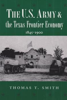 Hardcover The U.S. Army and the Texas Frontier Economy, 1845-1900 Book