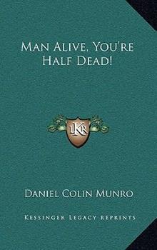 Hardcover Man Alive, You're Half Dead! Book