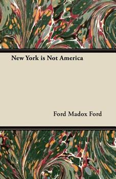 New York is not America : being a mirror to the states / by Ford Madox Ford. 1425528872 Book Cover