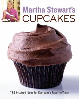Martha Stewart's Cupcakes: 175 Inspired Ideas for Everyone's Favorite Treats 0307460444 Book Cover