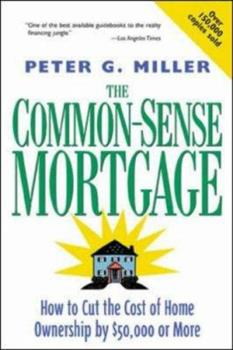 Paperback The Common-Sense Mortgage : How to Cut the Cost of Home Ownership by $50,000 or More Book
