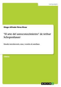 Paperback El arte del autoconocimiento de Arthur Schopenhauer: Estudio introductorio, otas y versi?n al castellano Book