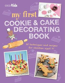 My First Cookie & Cake Decorating Book: 35 techniques and recipes for children aged 7-plus 1782494928 Book Cover