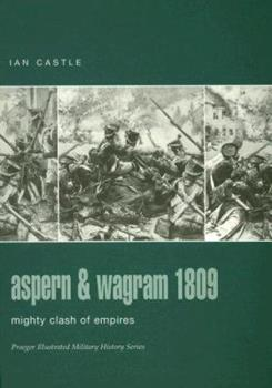 Aspern & Wagram 1809: Mighty Clash Of Empires (Campaign) - Book #33 of the Osprey Campaign