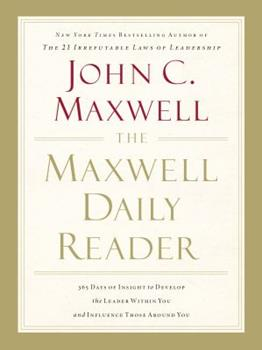 The Maxwell Daily Reader: 365 Days of Insight to Develop the Leader Within You and Influence Those Around You 1400203392 Book Cover